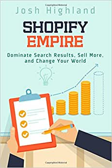 Shopify Empire: Dominate Search Results, Sell More, And Change Your World