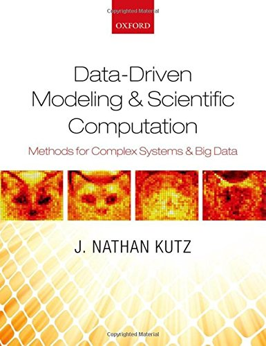 Data-Driven Modeling & Scientific Computation: Methods for Complex Systems & Big Data