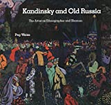 Kandinsky and Old Russia: The Artist as Ethnographer and Shaman