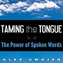 Taming the Tongue: The Power of Spoken Words Audiobook by Alex Uwajeh Narrated by Glenn Koster, Jr.