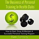 img - for The Business of Personal Training in Health Clubs: How to Start, Grow, & Maintain a Successful Personal Training Program book / textbook / text book