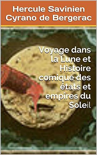 Hercule Savinien Cyrano de Bergerac - Voyage dans la Lune et Histoire comique des états et empires du Soleil (French Edition)