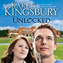 Unlocked: A Love Story (       UNABRIDGED) by Karen Kingsbury Narrated by Roxanne Hernandez