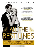 All the Best Lines: An Informal History of the Movies in Quotes, Notes and Anecdotes