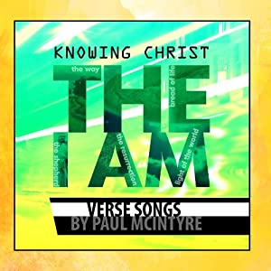 Knowing Christ: The I Am - Verse Songs