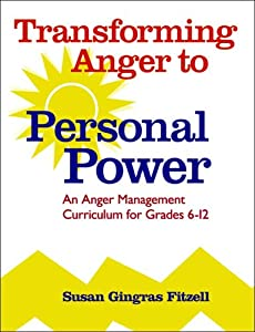 Transforming Anger to Personal Power: An Anger Management Curriculum for Grades 6-12 [Paperback] — by Susan Gingras Fitzell