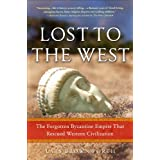 "Lost to the West: The Forgotten Byzantine Empire That Rescued Western Civilizationvon ""Lars Brownworth"""