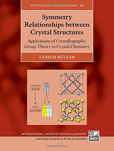 Symmetry Relationships between Crystal Structures: Applications of Crystallographic Group Theory in Crystal Chemistry (International Union of Crystallography Texts on Crystallography)