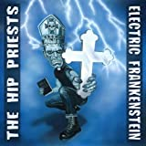 Electric Frankenstein / The Hip Priests Electric Frankenstein Vs. The Hip Priests