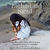 Etched in Sand: A True Story of Five Siblings Who Survived an Unspeakable Childhood on Long Island | [Regina Calcaterra]