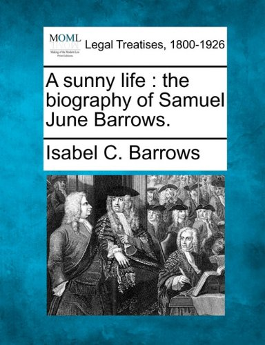 A sunny life: the biography of Samuel June Barrows.
