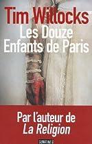 Douze enfants de paris les douze enfants de paris Les Douze Enfants de Paris de Tim Willocks 51VkVlOWMBL