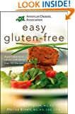 Academy of Nutrition and Dietetics Easy Gluten-Free: Expert Nutrition Advice with More Than 100 Recipes (American Dietetic Association)
