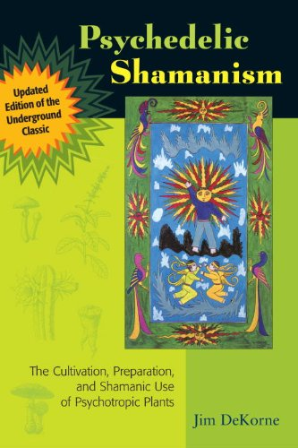 Psychedelic Shamanism, Updated Edition: The Cultivation, Preparation, and Shamanic Use of Psychotropic Plants