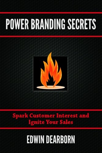 Power Branding Secrets: Spark Customer Interest and Ignite Your Sales PDF