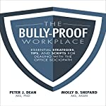 The Bully-Proof Workplace: Essential Strategies, Tips, and Scripts for Dealing with the Office Sociopath | Peter J. Dean,Molly D. Shepard