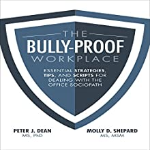 The Bully-Proof Workplace: Essential Strategies, Tips, and Scripts for Dealing with the Office Sociopath Audiobook by Peter J. Dean, Molly D. Shepard Narrated by Fred Filbrich