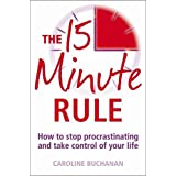 The 15 Minute Rule: How to stop procrastinating and take charge of your lifeby Caroline Buchanan