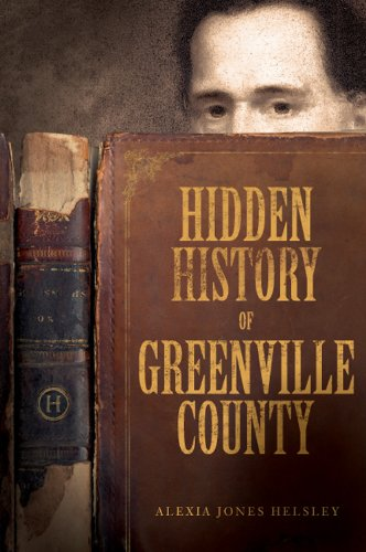 Hidden History of Greenville County (SC) (American Chronicles (History Press)), Alexia Jones Helsley