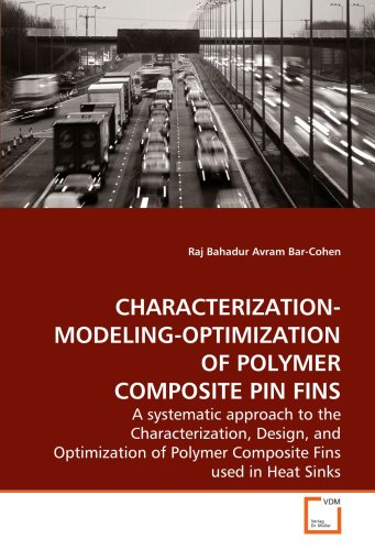 CHARACTERIZATION-MODELING-OPTIMIZATION OF POLYMER COMPOSITE PIN FINS: A systematic approach to the Characterization, Des