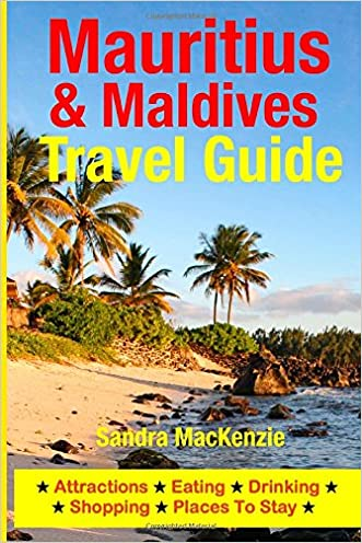 Mauritius & Maldives Travel Guide: Attractions, Eating, Drinking, Shopping & Places To Stay