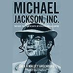 Michael Jackson, Inc.: The Rise, Fall and Rebirth of a Billion-Dollar Empire   Zack O'Malley Greenburg