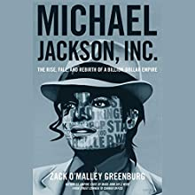 Michael Jackson, Inc.: The Rise, Fall and Rebirth of a Billion-Dollar Empire (       UNABRIDGED) by Zack O'Malley Greenburg Narrated by Kaleo Griffith