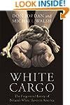 White Cargo: The Forgotten History of...