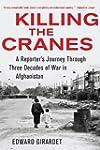 Killing the Cranes: A Reporter's Jour...