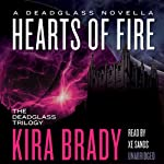 Hearts of Fire: A Deadglass Novella (       UNABRIDGED) by Kira Brady Narrated by Xe Sands