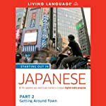 Starting Out in Japanese: Part 2: Getting Around Town (       UNABRIDGED) by Living Language