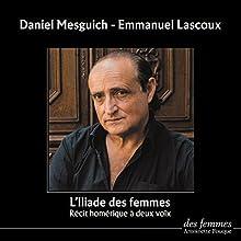 L'Iliade des femmes : Récit homérique à deux voix | Livre audio Auteur(s) :  Homère Narrateur(s) : Emmanuel Lascoux, Daniel Mesguich