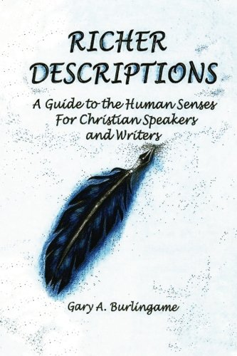 Richer Descriptions: A Guide To The Human Senses For Christian Speakers And Writers