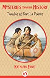 Trouble at Fort La Pointe (Mysteries through History)