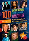 100 Entertainers Who Changed America [2 volumes]: An Encyclopedia of Pop Culture Luminaries