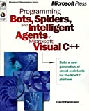 Programming Bots, Spiders, and Intelligent Agents in Microsoft Visual C++ (Microsoft Programming Series)