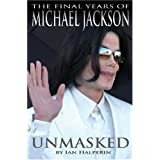 Unmasked: The Final Years of Michael Jackson ~ Ian Halperin