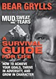 A Survival Guide for Life: How to Achieve Your Goals, Thrive in Adversity, and Grow in Character