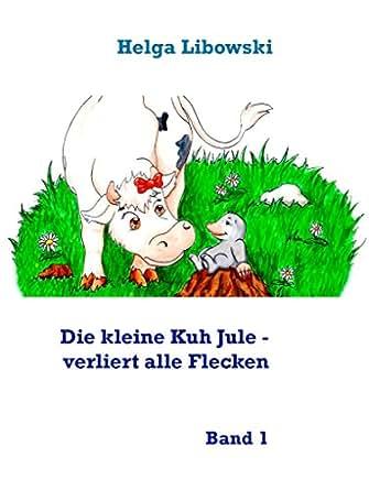 Amazon.com: Die kleine Kuh Jule - verliert alle Flecken: Band 1