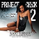 Project Chick 2: What's Done in the Dark (       UNABRIDGED) by Nikki Turner Narrated by Cary Hite