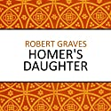 Homer's Daughter (       UNABRIDGED) by Robert Graves Narrated by Karen Cass