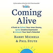 Coming Alive: 4 Tools to Defeat Your Inner Enemy, Ignite Creative Expression & Unleash Your Soul's Potential Audiobook by Barry Michels, Phil Stutz Narrated by Phil Stutz, Barry Michels