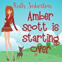 Amber Scott Is Starting Over Audiobook by Ruth Saberton Narrated by Emma Fenney