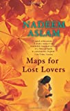 Nadeem Aslam Maps for Lost Lovers
