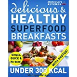 52 Delicious & Healthy SUPERFOOD Breakfasts Under 300 Calories - Simple, Quick & No-Bake!by Monique Ortega