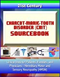 img - for 21st Century Charcot-Marie-Tooth Disorder (CMT) Sourcebook: Clinical Data for Patients, Families, and Physicians - Hereditary Motor and Sensory Neuropathy (HMSN) book / textbook / text book