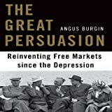 img - for The Great Persuasion: Reinventing Free Markets Since the Depression book / textbook / text book