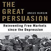 The Great Persuasion: Reinventing Free Markets Since the Depression | [Angus Burgin]