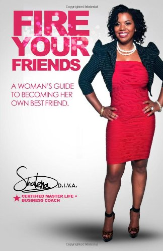 FIRE Your Friends: A Woman's Guide to Becoming Her Own Best Friend (Volume 1)