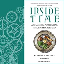 Inside Time: A Chassidic Perspective on the Jewish Calendar, Volume 3 Audiobook by Yanki Tauber Narrated by Shlomo Zacks